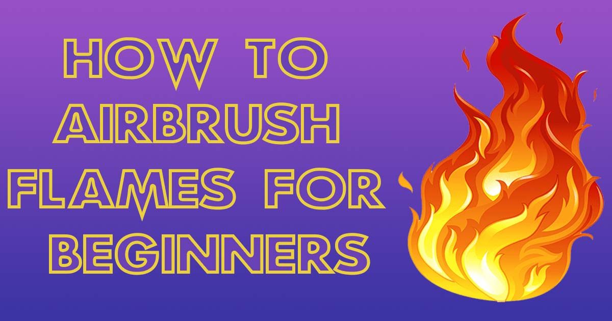 How To Airbrush Flames For Beginners